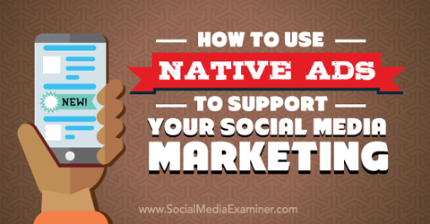 How To Use Native Ads To Support Your Social Media Marketing